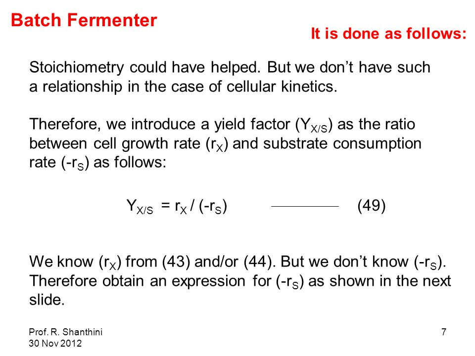 Prof.R. Shanthini 30 Nov 2012 7 Stoichiometry could have helped.