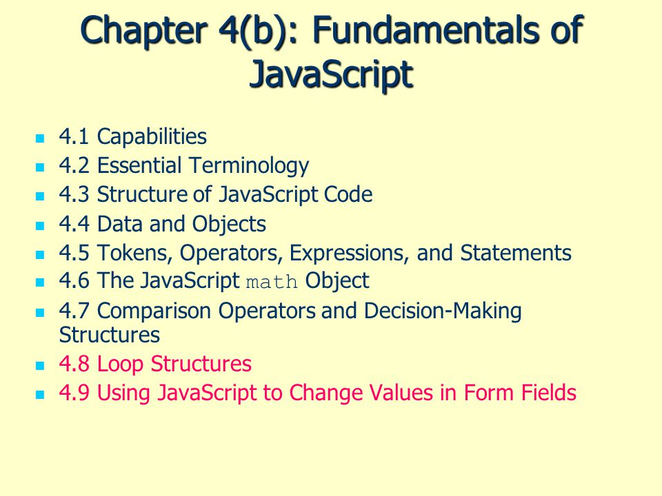 Chapter 4(b): Fundamentals of JavaScript 4.1 Capabilities 4.2 Essential Terminology 4.3 Structure of JavaScript Code 4.4 Data and Objects 4.5 Tokens,