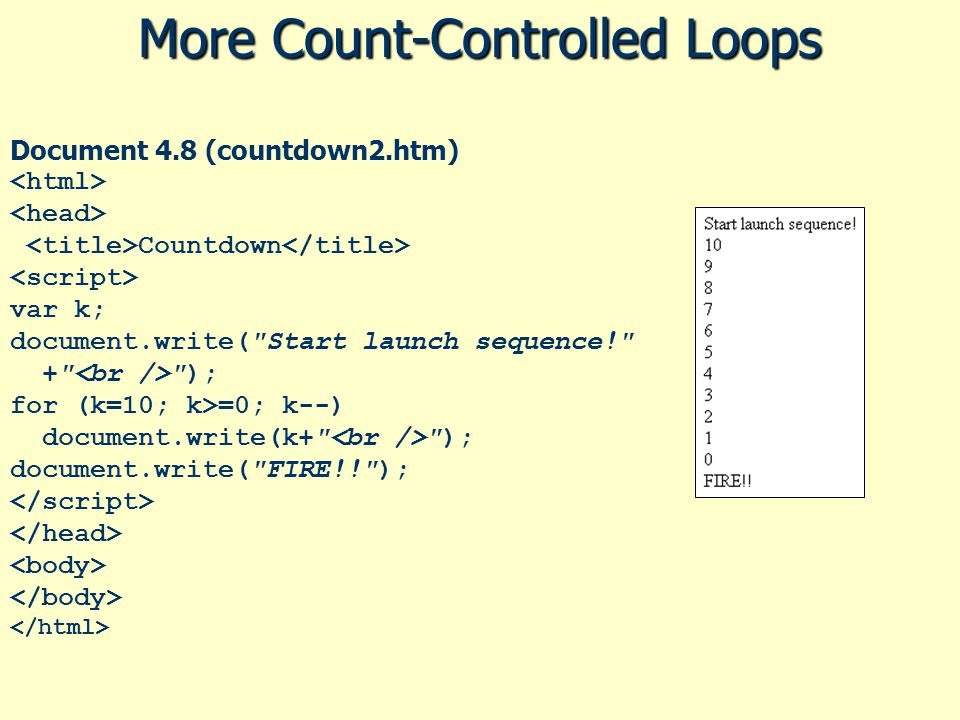More Count-Controlled Loops Document 4.8 (countdown2.htm) Countdown var k; document.write(