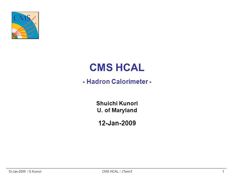 12-Jan-2009 / S.KunoriCMS HCAL / JTerm31 CMS HCAL - Hadron Calorimeter - Shuichi Kunori U. of Maryland 12-Jan-2009