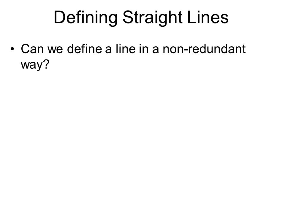 Defining Straight Lines Can we define a line in a non-redundant way