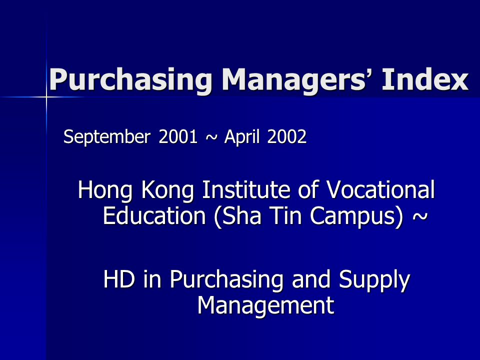 Purchasing Managers ' Index Presented by: Mak Mei Ngo, Candy Tang Pik Shan, Angella Tang Yin Yee, Kay Wong Yu Ping, Tammy Yung Chau Shun, Stephanie