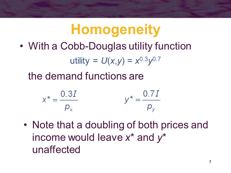66 Homogeneity Demand functions are homogeneous of degree zero in all prices and income Euler's theorem for homogenous functions shows that