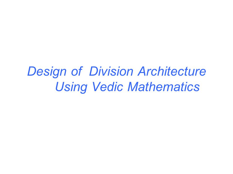 Design of Division Architecture Using Vedic Mathematics