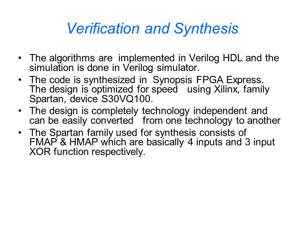 Verification and Synthesis The algorithms are implemented in Verilog HDL and the simulation is done in Verilog simulator.