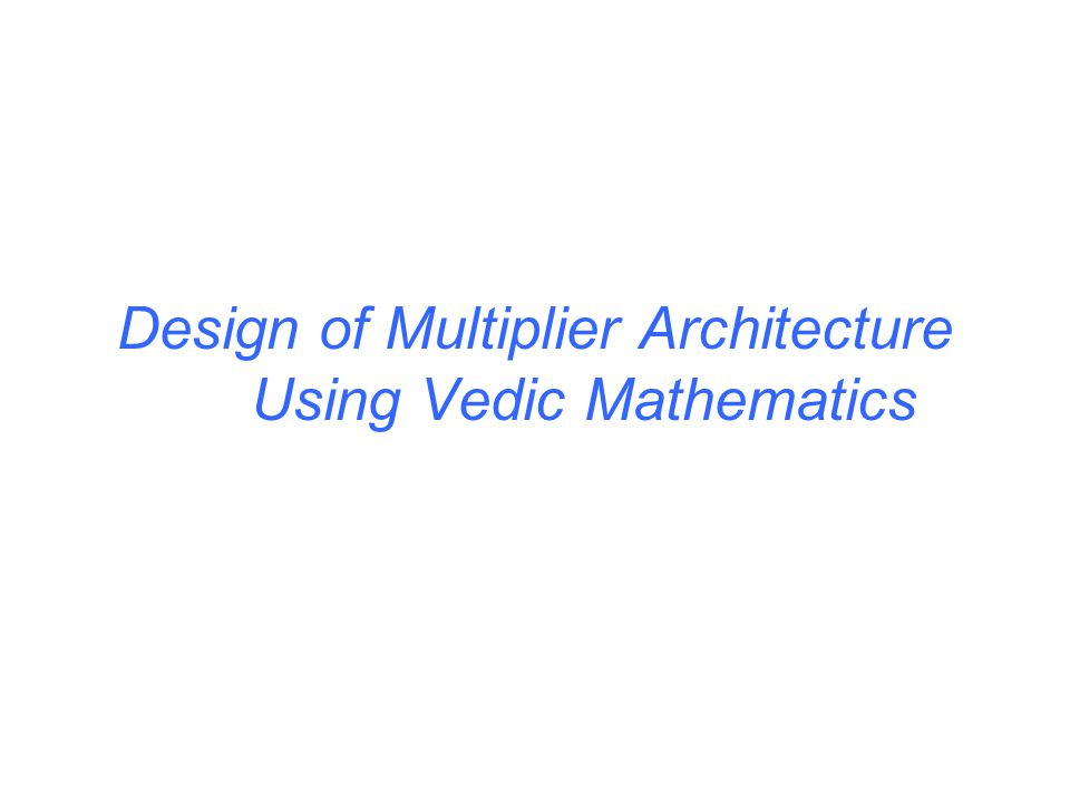Design of Multiplier Architecture Using Vedic Mathematics