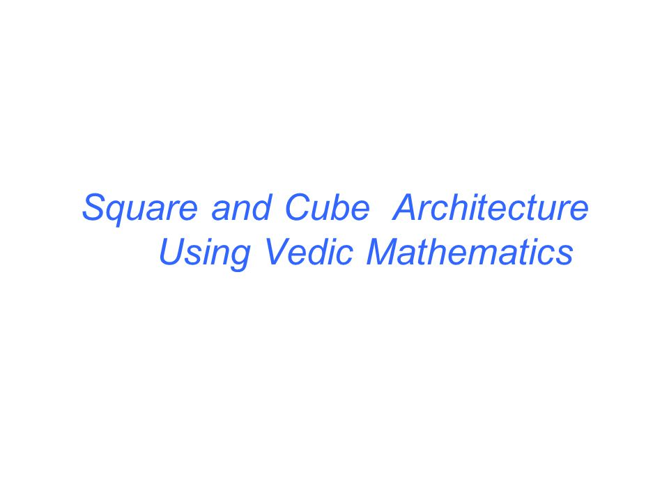 Square and Cube Architecture Using Vedic Mathematics