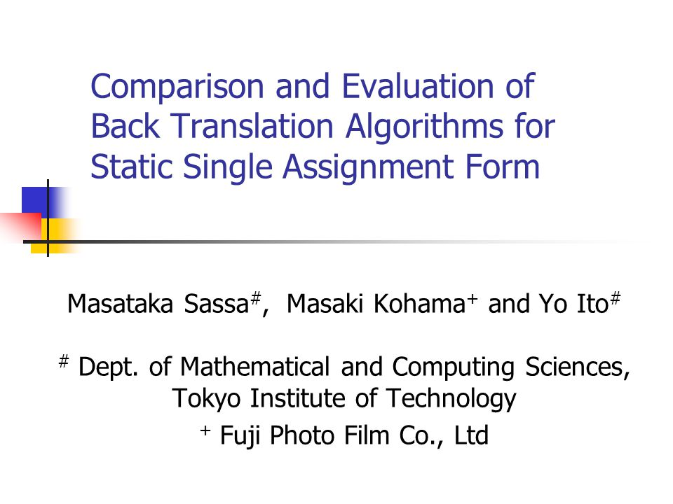 Background SSA form (static single assignment form) Good representation for optimizing compilers Cannot be trivially translated into object code such as machine code SSA back translation (translation to normal form) Several algorithms exist, whose translation results differ No research for their comparison and evaluation Algorithm by Briggs et al.
