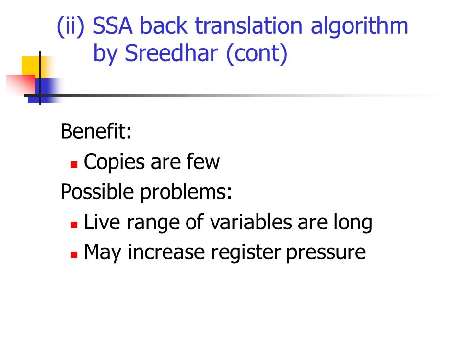 (ii) SSA back translation algorithm by Sreedhar (cont) Benefit: Copies are few Possible problems: Live range of variables are long May increase register pressure