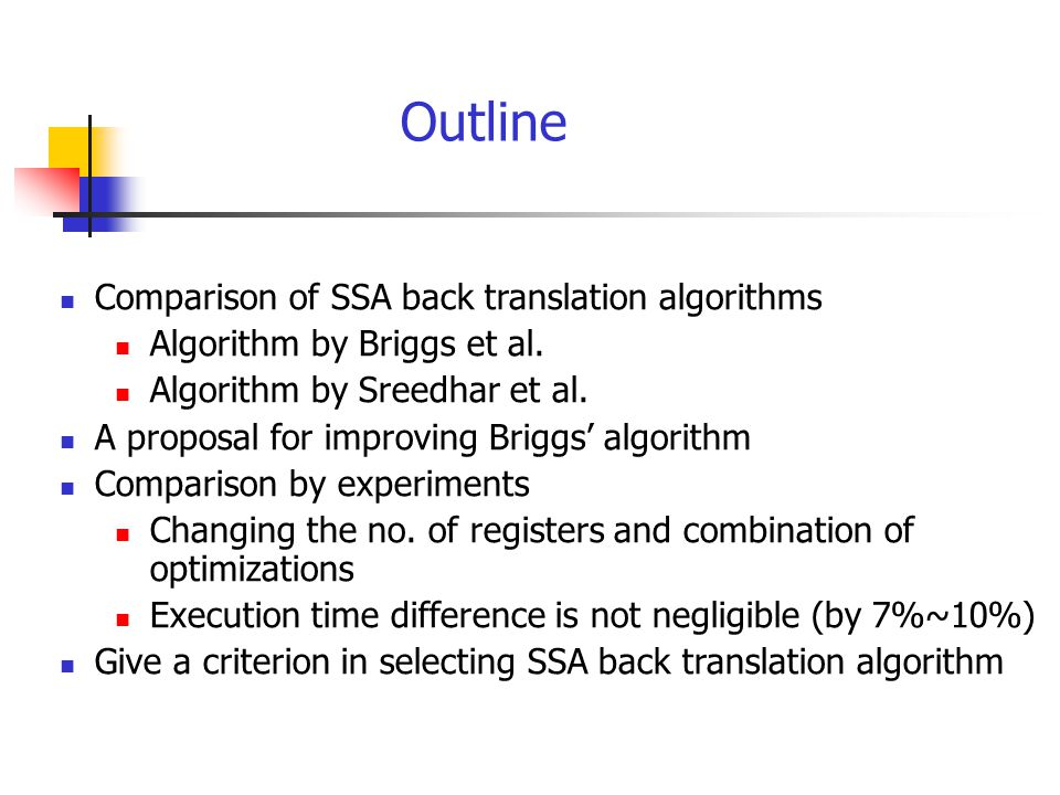 (i) SSA back translation algorithm by Briggs (lost copy problem) x0 = 1 x1 =  (x0, x2) x2 = 2 return x1 x0 = 1 x1 = x0 x2 = 2 x1 = x2 return temp block1 block3 block2 block1 block3 block2 temp = x1 (a) SSA form (b) normal form after back translation Many copies inserted.