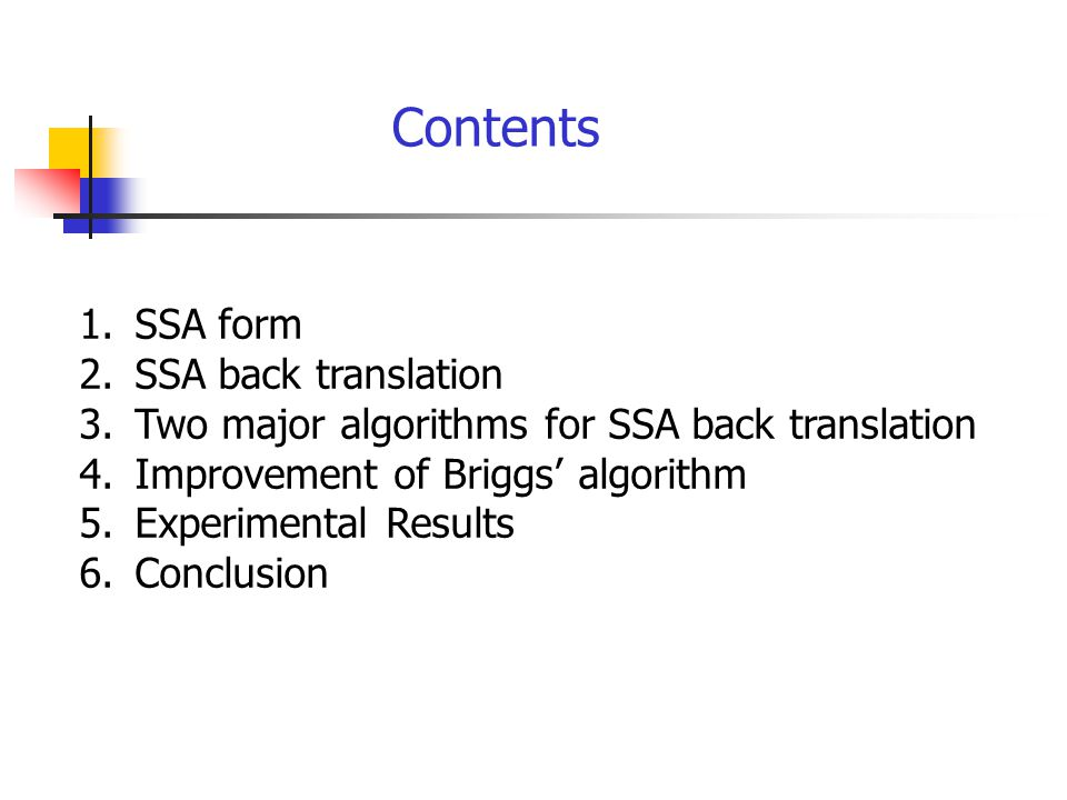 1.SSA form 2.SSA back translation 3.Two major algorithms for SSA back translation 4.Improvement of Briggs' algorithm 5.Experimental Results 6.Conclusion Contents