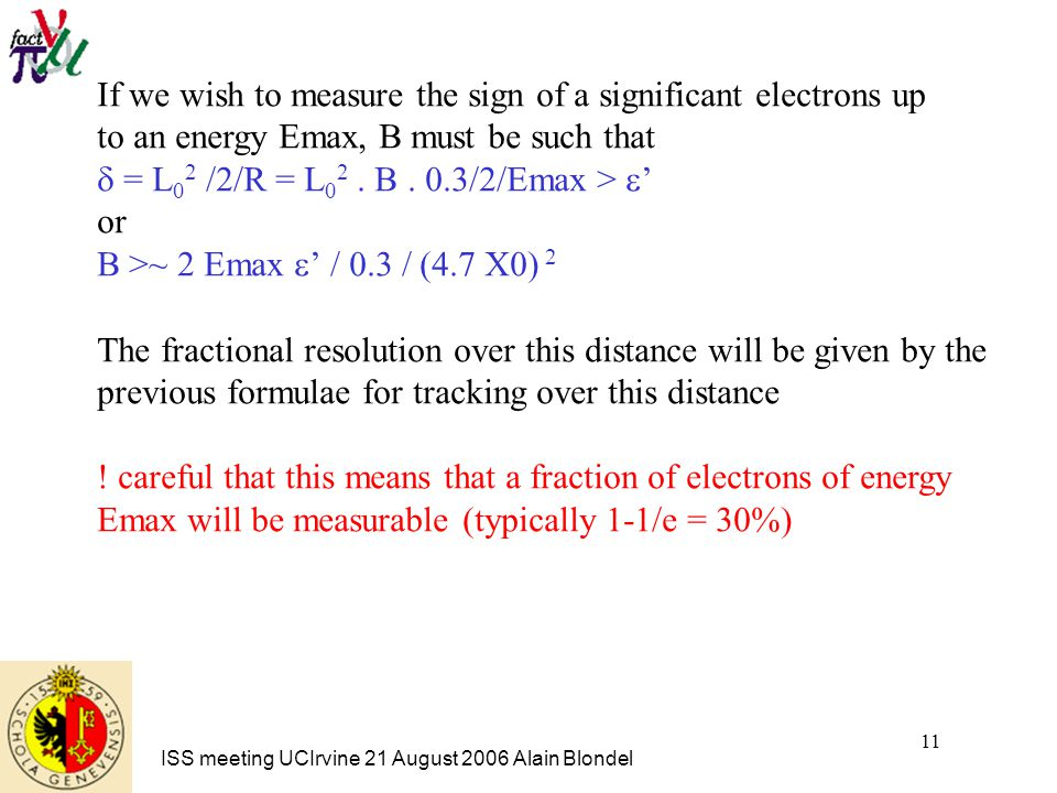 ISS meeting UCIrvine 21 August 2006 Alain Blondel 11 If we wish to measure the sign of a significant electrons up to an energy Emax, B must be such that  = L 0 2 /2/R = L 0 2.
