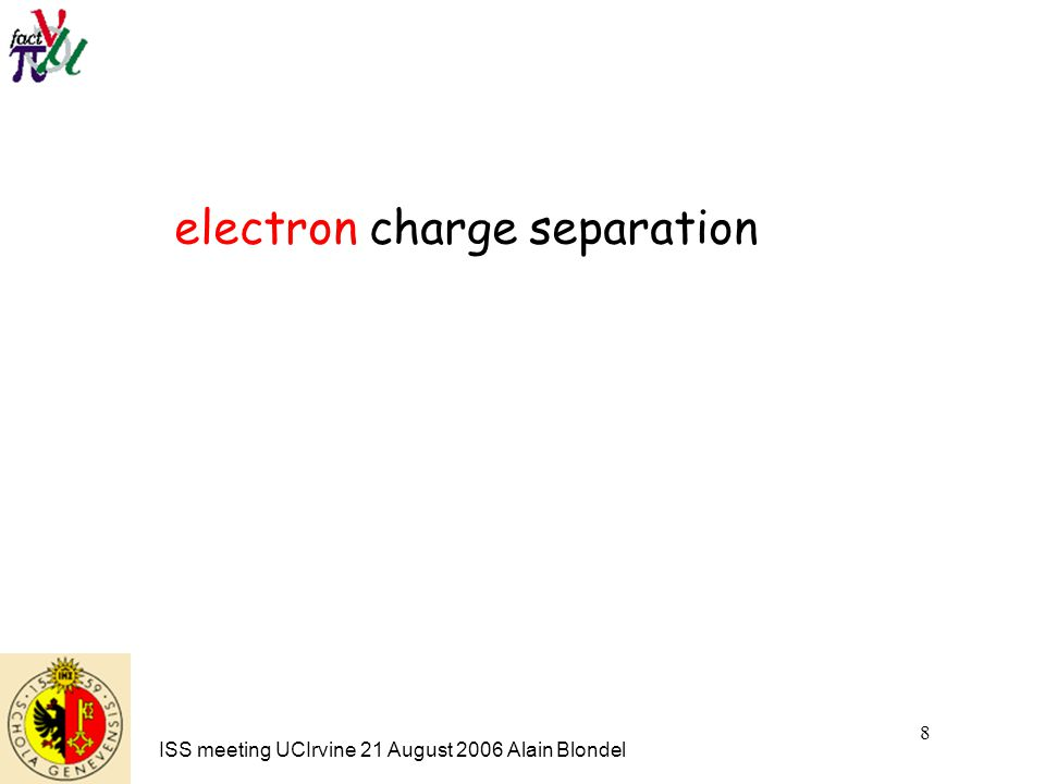 ISS meeting UCIrvine 21 August 2006 Alain Blondel 8 electron charge separation
