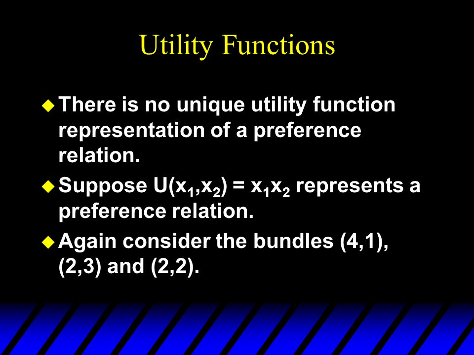 Utility Functions u There is no unique utility function representation of a preference relation.