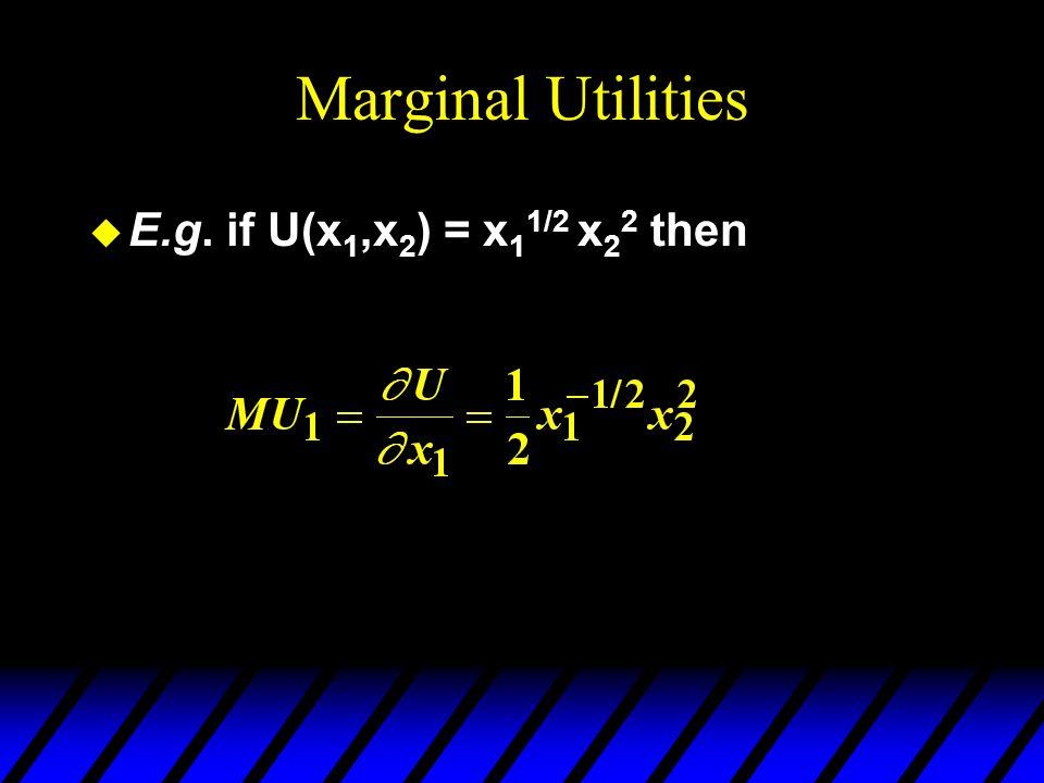 Marginal Utilities u E.g. if U(x 1,x 2 ) = x 1 1/2 x 2 2 then