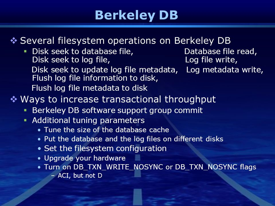 Berkeley DB  Several filesystem operations on Berkeley DB  Disk seek to database file, Database file read, Disk seek to log file, Log file write, Di