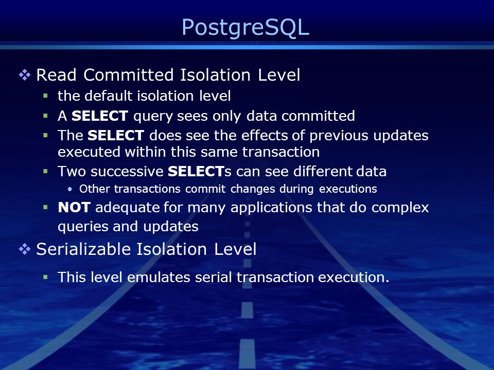 PostgreSQL  Read Committed Isolation Level  the default isolation level  A SELECT query sees only data committed  The SELECT does see the effects