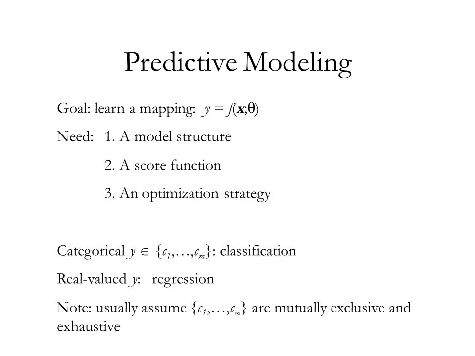 Predictive Modeling Goal: learn a mapping: y = f(x;  ) Need: 1.