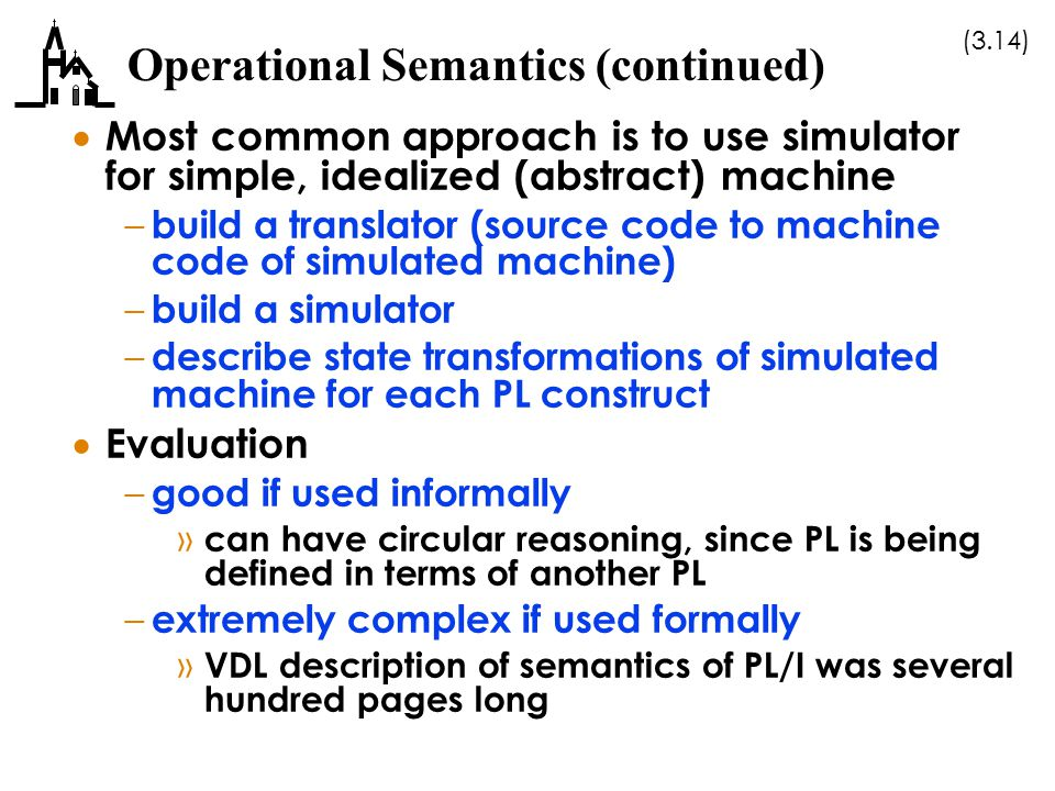 (3.14) Operational Semantics (continued)  Most common approach is to use simulator for simple, idealized (abstract) machine – build a translator (sou
