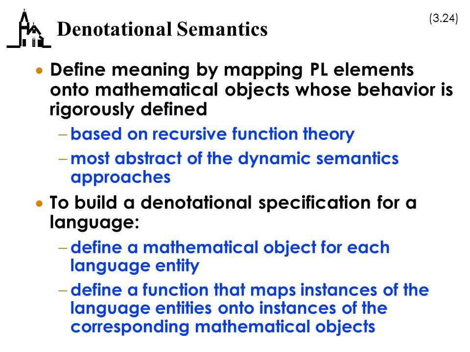 (3.24) Denotational Semantics  Define meaning by mapping PL elements onto mathematical objects whose behavior is rigorously defined – based on recurs