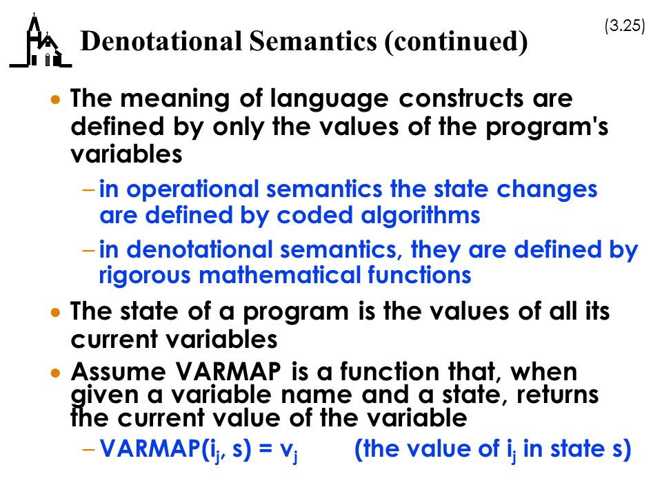 (3.25) Denotational Semantics (continued)  The meaning of language constructs are defined by only the values of the program's variables – in operatio