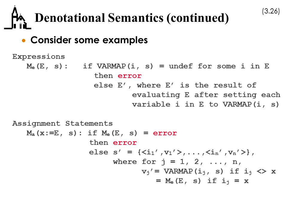(3.26) Denotational Semantics (continued)  Consider some examples Expressions M e (E, s): if VARMAP(i, s) = undef for some i in E then error else E',