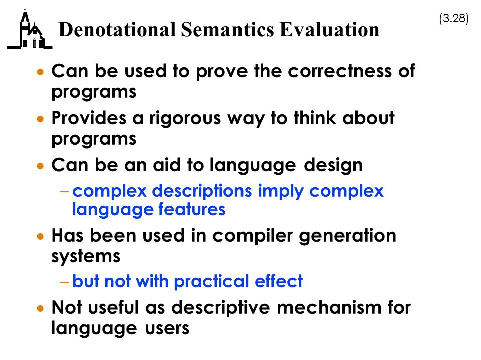 (3.28) Denotational Semantics Evaluation  Can be used to prove the correctness of programs  Provides a rigorous way to think about programs  Can be