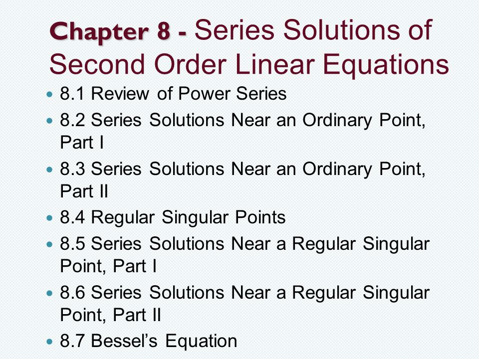 8.1 Review of Power Series DEFINITION 8.1.1 - A power series is an infinite series of the form The constants a 0, a 1, a 2,...