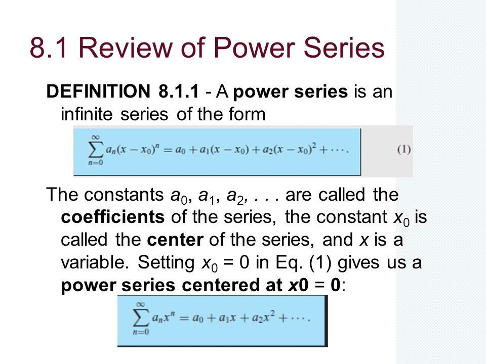 Convergence Concepts DEFINITION 8.1.2 A power series is said to converge at a point x if the sequence of partial sums converges as m →∞.