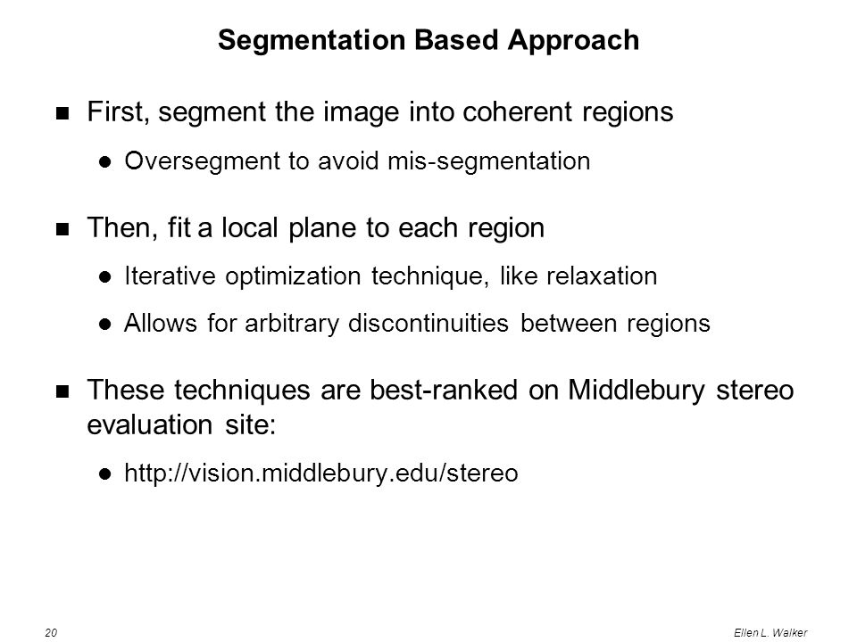 20Ellen L. Walker Segmentation Based Approach First, segment the image into coherent regions Oversegment to avoid mis-segmentation Then, fit a local p