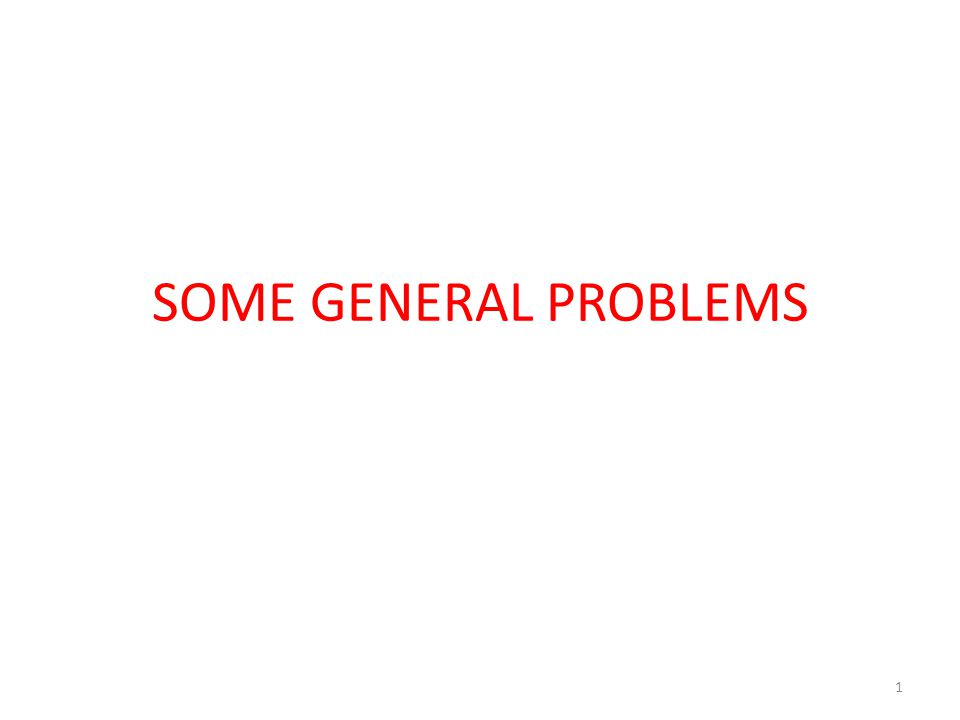 SOME GENERAL PROBLEMS 1