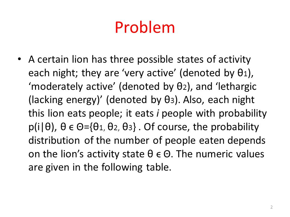 Problem A certain lion has three possible states of activity each night; they are 'very active' (denoted by θ 1 ), 'moderately active' (denoted by θ 2