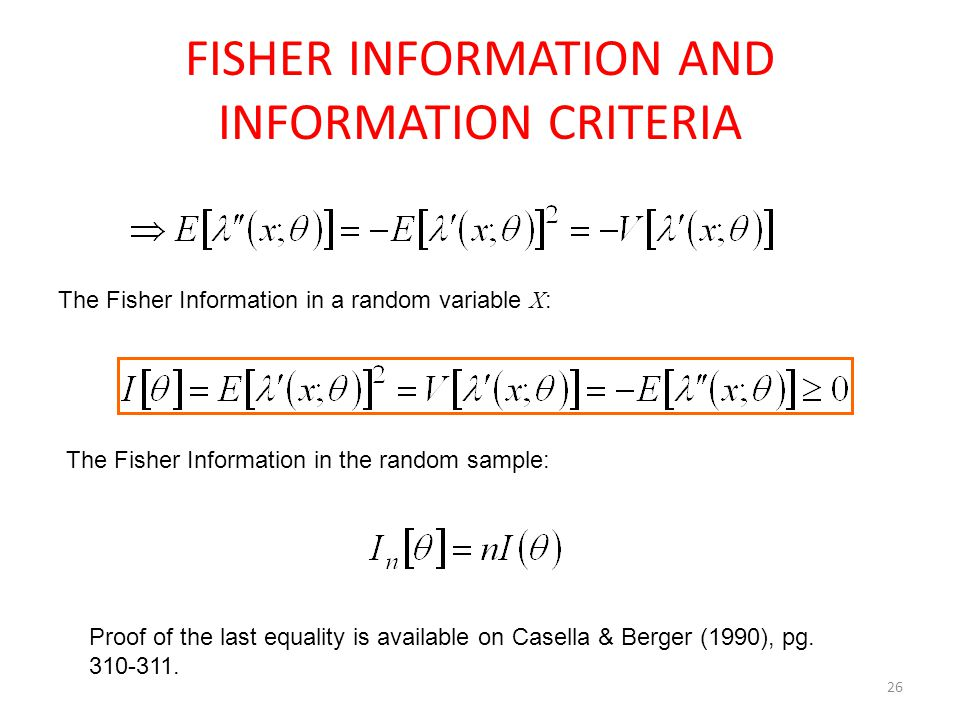 26 FISHER INFORMATION AND INFORMATION CRITERIA The Fisher Information in a random variable X : The Fisher Information in the random sample: Proof of t