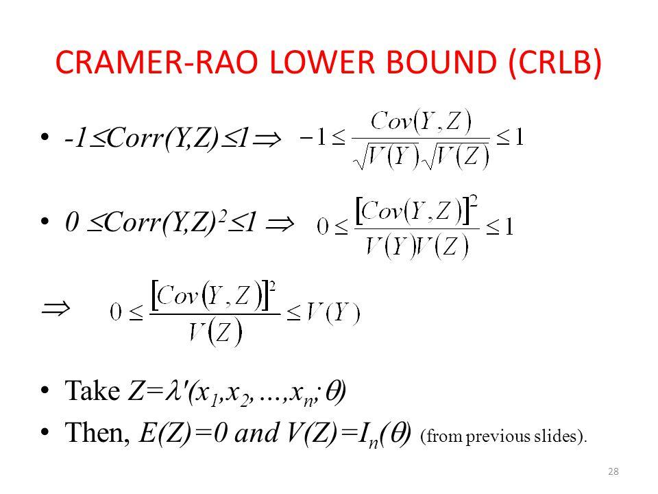 28 CRAMER-RAO LOWER BOUND (CRLB) -1  Corr(Y,Z)  1  0  Corr(Y,Z) 2  1   Take Z= ′(x 1,x 2,…,x n ;  ) Then, E(Z)=0 and V(Z)=I n (  ) (from prev