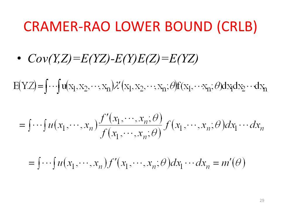 29 CRAMER-RAO LOWER BOUND (CRLB) Cov(Y,Z)=E(YZ)-E(Y)E(Z)=E(YZ)