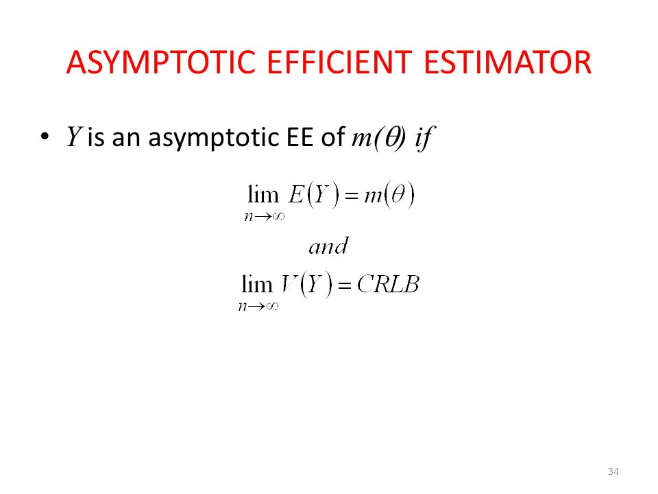 34 ASYMPTOTIC EFFICIENT ESTIMATOR Y is an asymptotic EE of m(  ) if