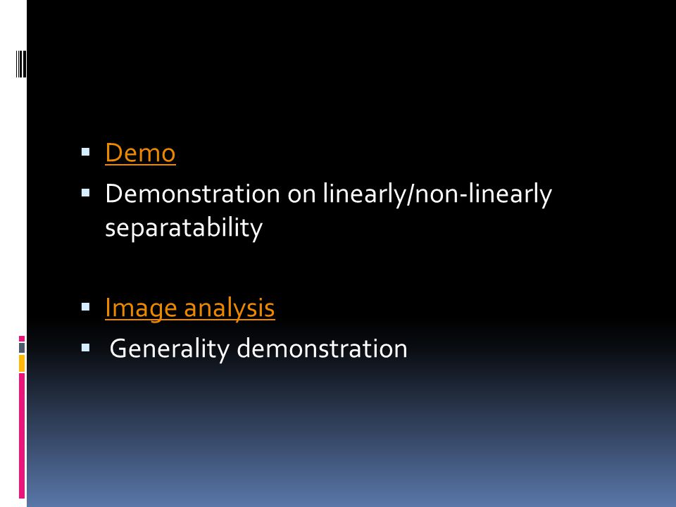  Demo Demo  Demonstration on linearly/non-linearly separatability  Image analysis Image analysis  Generality demonstration
