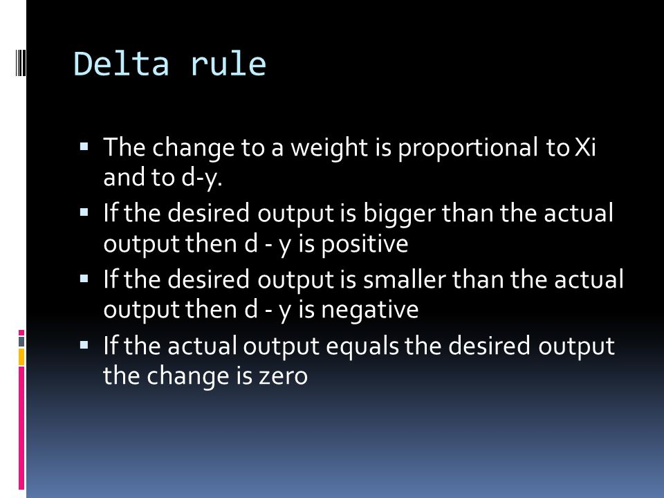 Delta rule  The change to a weight is proportional to Xi and to d-y.
