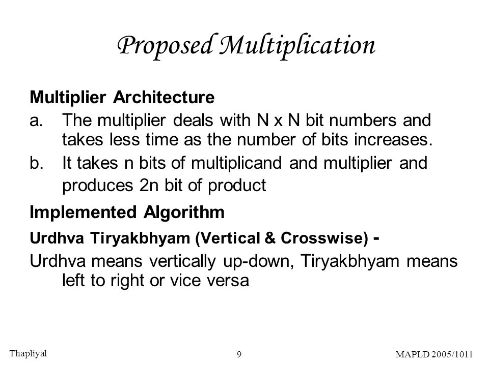 Thapliyal 9MAPLD 2005/1011 Proposed Multiplication Multiplier Architecture a.The multiplier deals with N x N bit numbers and takes less time as the nu