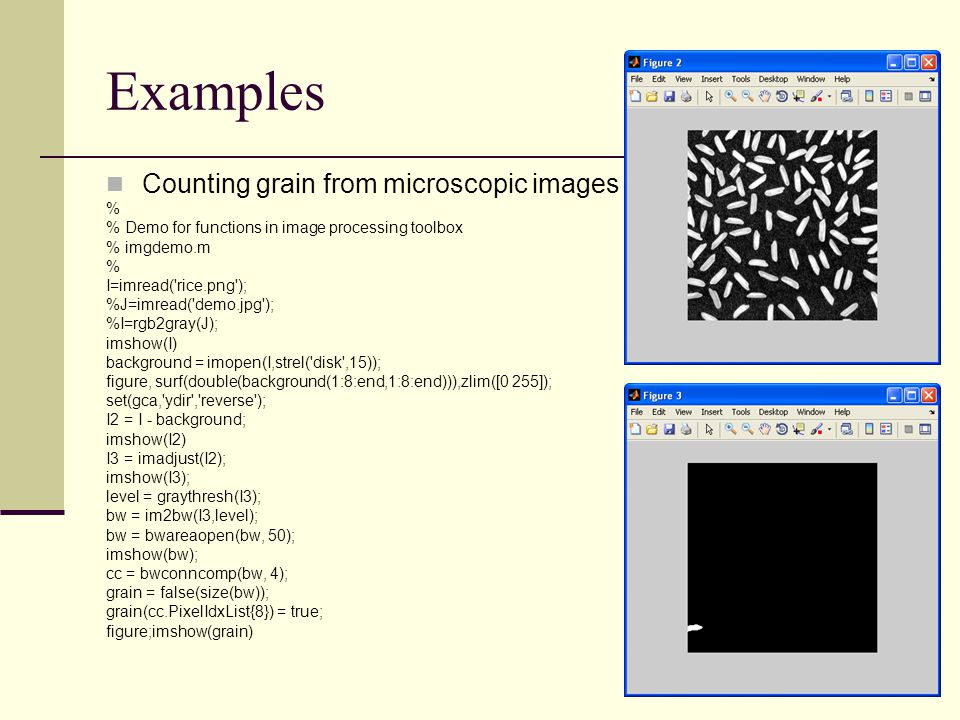 15 Examples Counting grain from microscopic images % % Demo for functions in image processing toolbox % imgdemo.m % I=imread('rice.png'); %J=imread('d