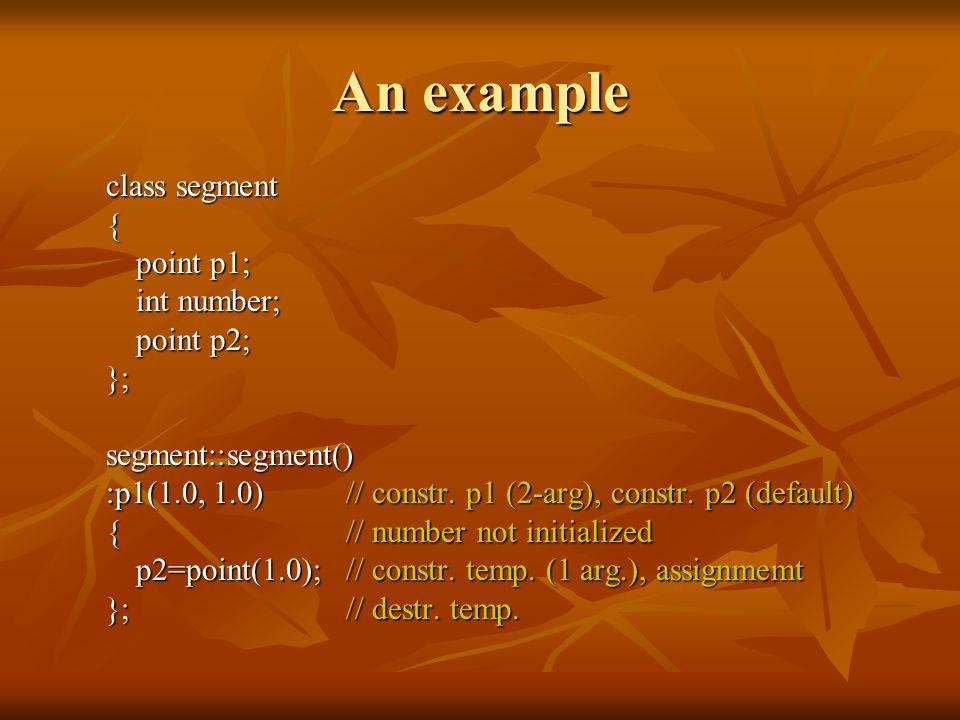 An example class segment { point p1; int number; point p2; };segment::segment() :p1(1.0, 1.0)// constr.