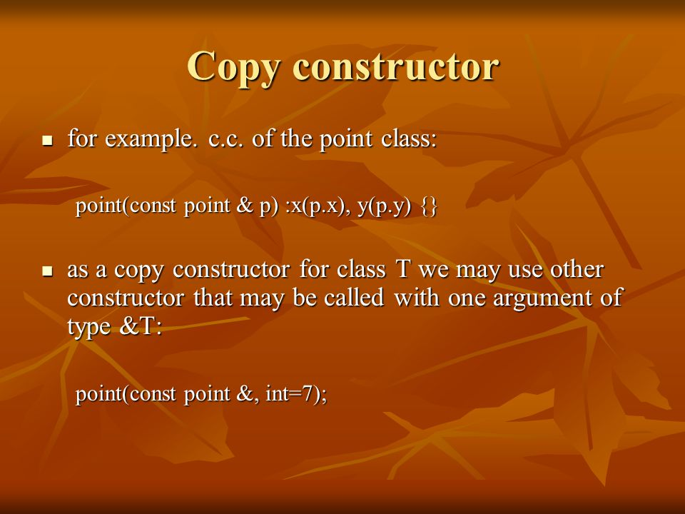Copy constructor for example. c.c. of the point class: for example.