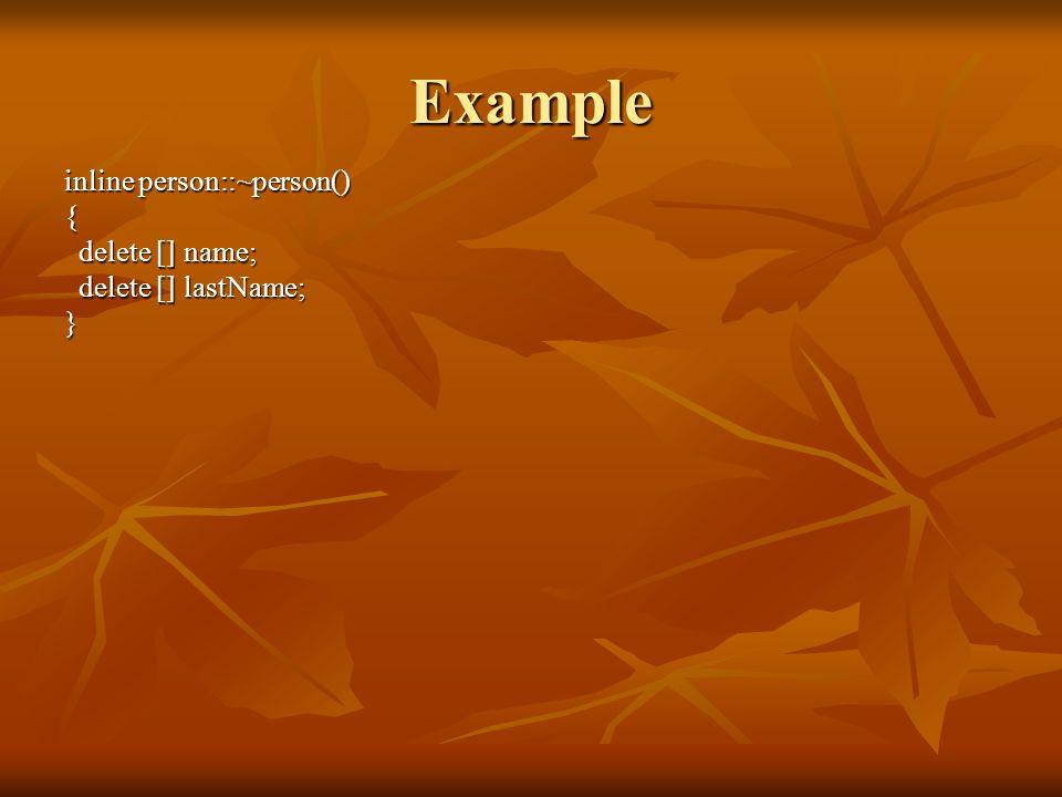 inline person::~person() { delete [] name; delete [] name; delete [] lastName; delete [] lastName;} Example