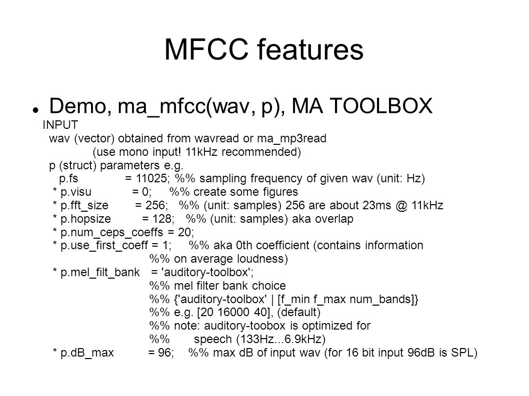 MFCC features Demo, ma_mfcc(wav, p), MA TOOLBOX INPUT wav (vector) obtained from wavread or ma_mp3read (use mono input! 11kHz recommended) p (struct)