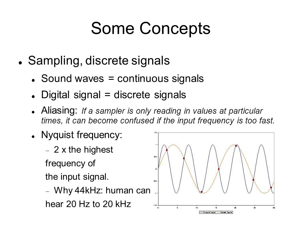 Some Concepts dB: unit for intensity of sound Intensity proportional to distance^(-2) where Pref is the reference sound pressure and Prms is the rms sound pressure being measured Jack hammer at 1 m 2 Pa 100 dB Leaves rustling, calm breathing 10 dB Auditory threshold at 1 kHz 0 dB