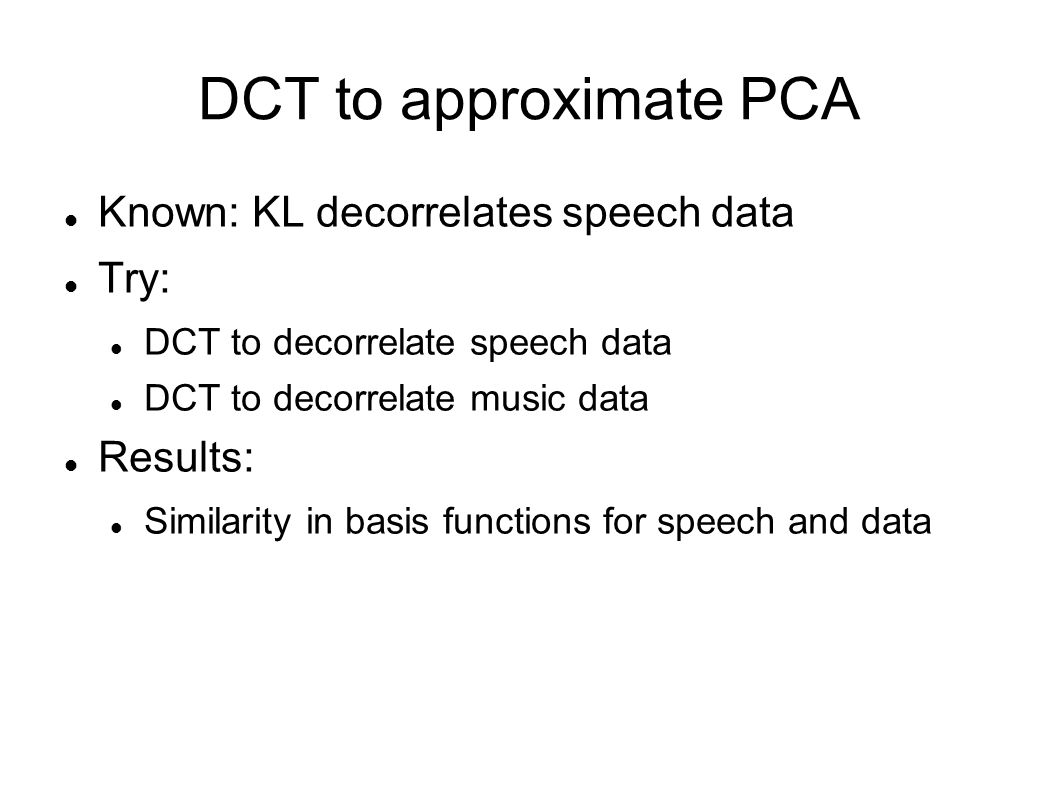 DCT and PCA DCT: breaks function into sum of cosine basis functions PCA is a common technique to find patterns in data of high dimension, used in face recognition, image compression, etc.