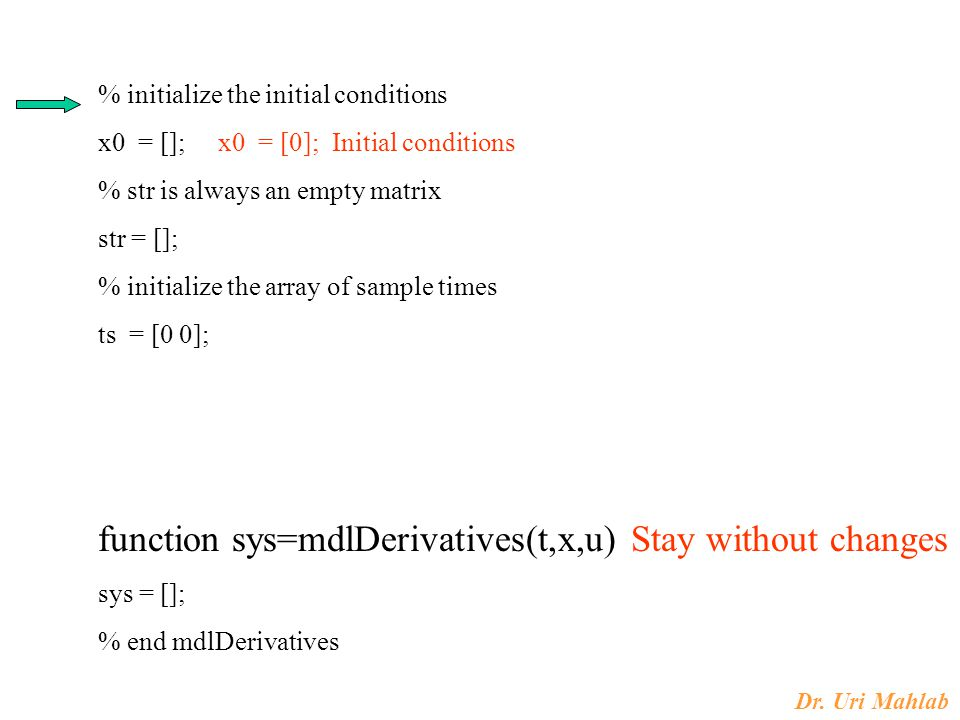Dr. Uri Mahlab % initialize the initial conditions x0 = []; x0 = [0]; Initial conditions % str is always an empty matrix str = []; % initialize the ar