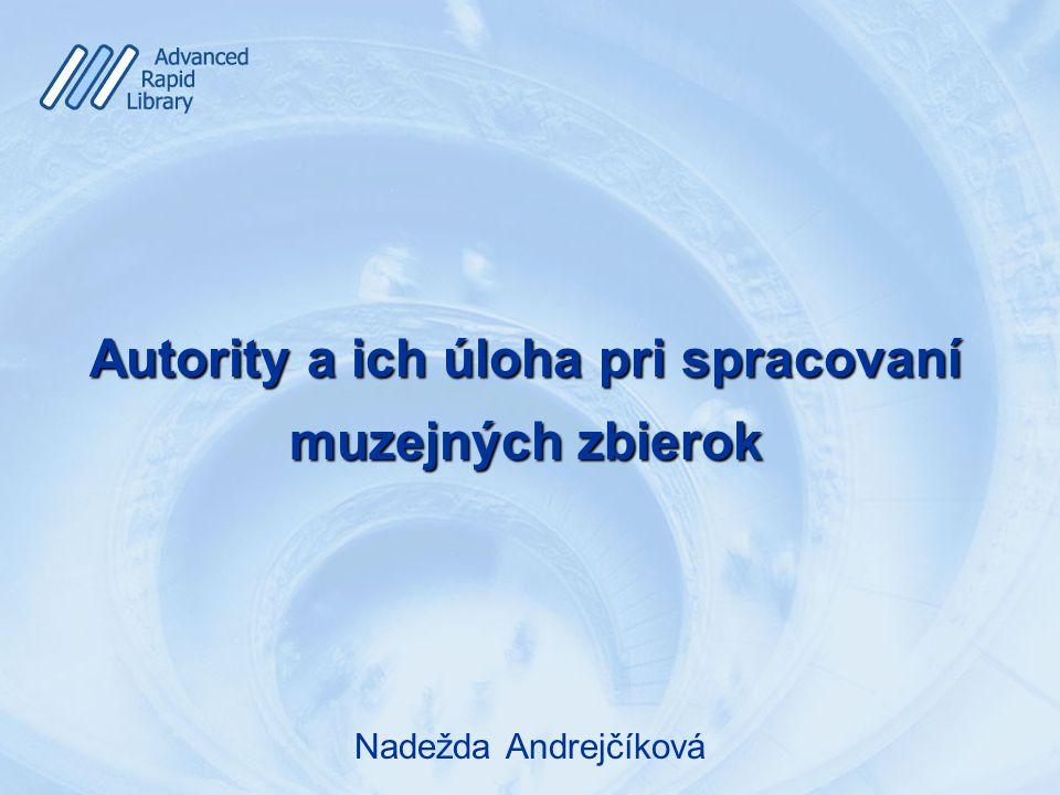 Nadežda Andrejčíková Autority a ich úloha pri spracovaní muzejných zbierok