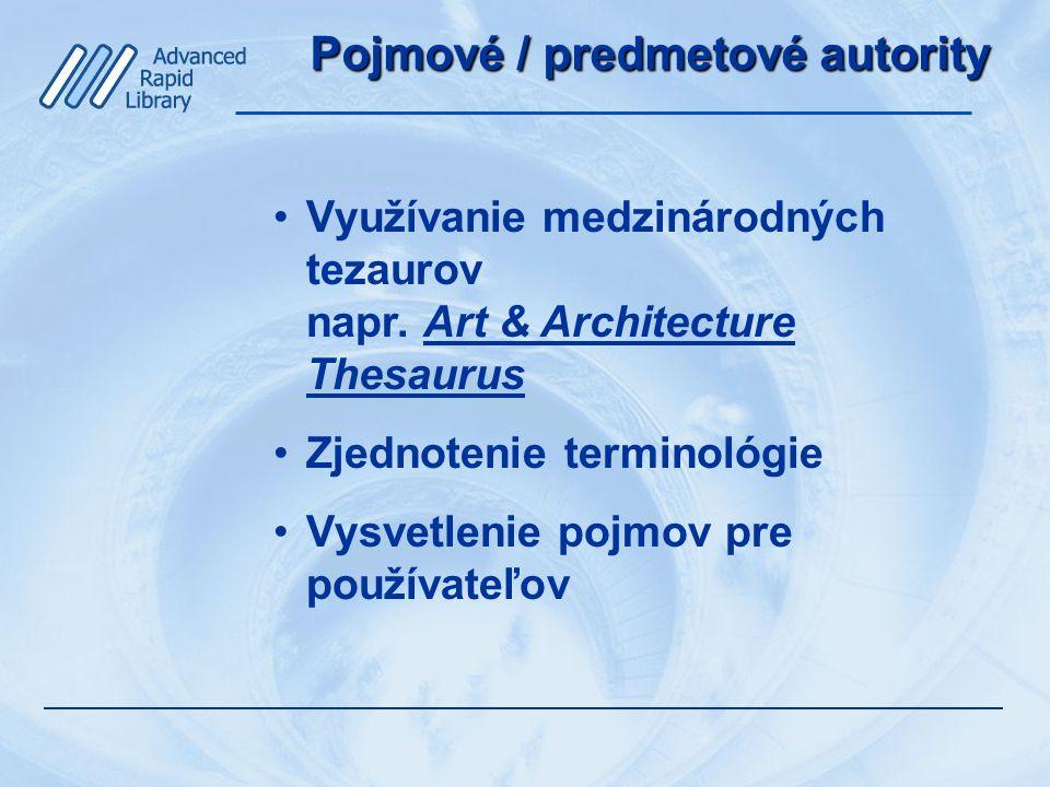Pojmové / predmetové autority Využívanie medzinárodných tezaurov napr.
