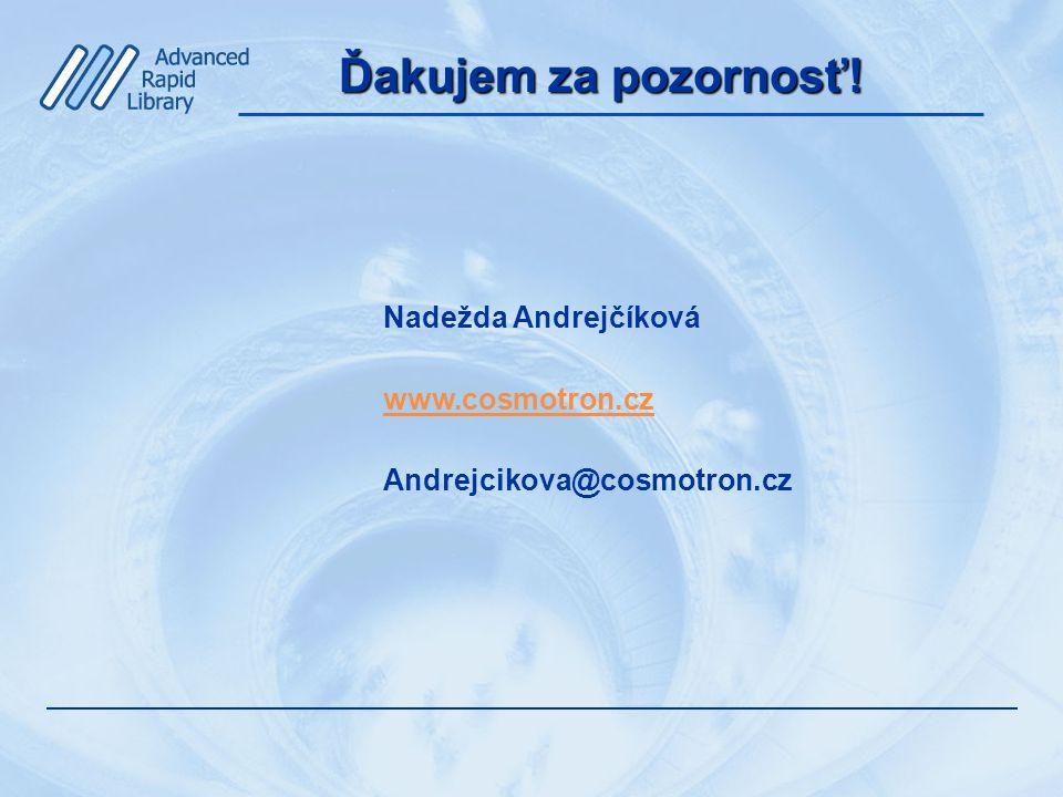 Ďakujem za pozornosť! Nadežda Andrejčíková www.cosmotron.cz Andrejcikova@cosmotron.cz